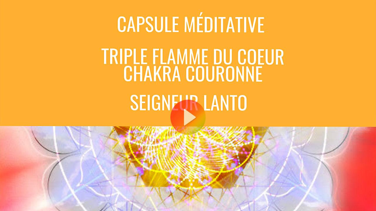 Méditation avec le Seigneur Lanto Triple - Flamme du Coeur-Chakra Couronne